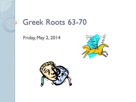 Greek Roots 63-70 Friday, May 2, 2014. Quick Write: Free Write Friday! In your composition notebook, you should do a free write. You should write coherent.