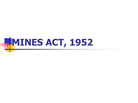 MINES ACT, 1952. INRODUCTION Indian Mines Act, 1923.