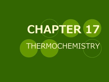 CHAPTER 17 THERMOCHEMISTRY. ENERGY Energy is the capacity to do work or to supply heat. Various forms of energy include potential, kinetic, and heat.
