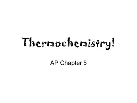 Thermochemistry! AP Chapter 5. Temperature vs. Heat Temperature is the average kinetic energy of the particles in a substance. Heat is the energy that.