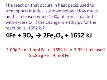 The reaction that occurs in heat packs used to treat sports injuries is shown below. How much heat is released when 1.00g of iron is reacted with excess.