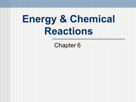 Energy & Chemical Reactions Chapter 6. The Nature of Energy Chemical reactions involve energy changes Kinetic Energy - energy of motion macroscale - mechanical.