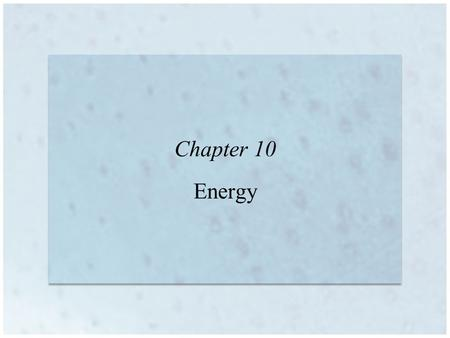 Chapter 10 Energy. 10 | 2 Energy and Energy Changes Energy: ability to do work or produce heat –Chemical, mechanical, thermal, electrical, radiant, sound,