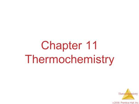 Thermochemistry © 2009, Prentice-Hall, Inc. Chapter 11 Thermochemistry.