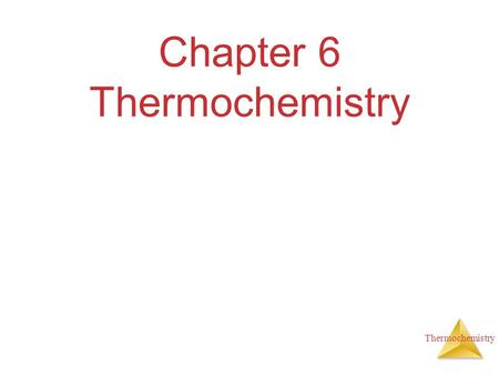 Thermochemistry Chapter 6 Thermochemistry. Thermochemistry Energy The ability to do work or transfer heat.  Work: Energy used to cause an object that.