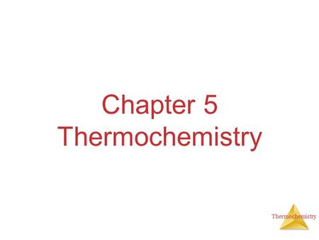 Thermochemistry Chapter 5 Thermochemistry. Thermochemistry Energy The ability to do work or transfer heat.  Work: Energy used to cause an object that.