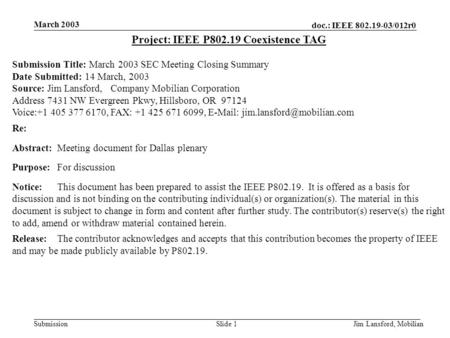 Doc.: IEEE 802.19-03/012r0 Submission March 2003 Jim Lansford, MobilianSlide 1 Project: IEEE P802.19 Coexistence TAG Submission Title: March 2003 SEC Meeting.