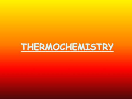 THERMOCHEMISTRY. Definitions #1 Energy: The capacity to do work or produce heat Potential Energy: Energy due to position or composition Kinetic Energy:
