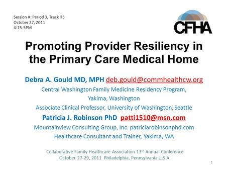Promoting Provider Resiliency in the Primary Care Medical Home Debra A. Gould MD, MPH Central Washington Family Medicine Residency.