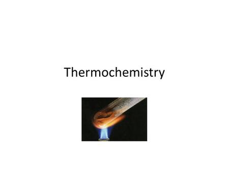 Thermochemistry. Do Now – Check and edit prelabs Objective – Thermochemistry Exothermic, endothermic, calorie, joule, heat capacity, and specific heat.
