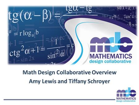 Math Design Collaborative Overview Amy Lewis and Tiffany Schroyer.