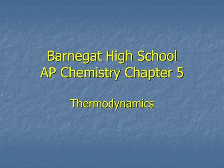 Barnegat High School AP Chemistry Chapter 5 Thermodynamics.