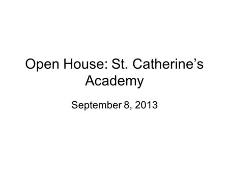 Open House: St. Catherine's Academy September 8, 2013.
