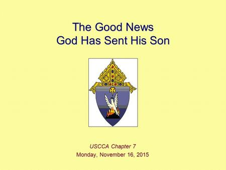 The Good News God Has Sent His Son USCCA Chapter 7 Monday, November 16, 2015Monday, November 16, 2015Monday, November 16, 2015Monday, November 16, 2015.