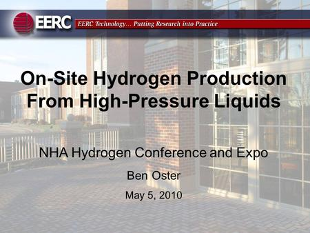 On-Site Hydrogen Production From High-Pressure Liquids NHA Hydrogen Conference and Expo Ben Oster May 5, 2010.