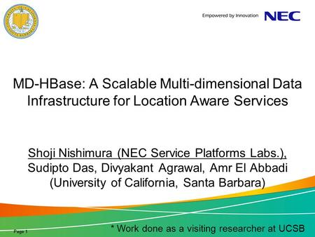 Page 1 MD-HBase: A Scalable Multi-dimensional Data Infrastructure for Location Aware Services Shoji Nishimura (NEC Service Platforms Labs.), Sudipto Das,