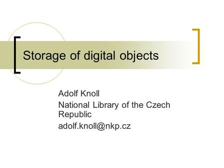 Storage of digital objects Adolf Knoll National Library of the Czech Republic