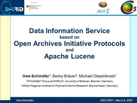 Uwe SchindlerGES 2007 – May 2-4, 2007 Data Information Service based on Open Archives Initiative Protocols and Apache Lucene Uwe Schindler 1, Benny Bräuer.