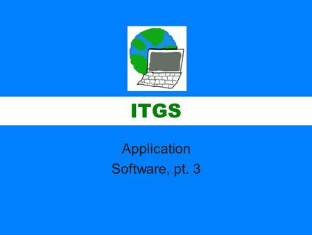 ITGS Application Software, pt. 3. ITGS Business Software Alliance (BSA) and Federation Against Software Theft (FAST) –Represent software companies and.