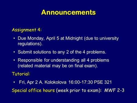 Announcements Assignment 4: Due Monday, April 5 at Midnight (due to university regulations). Submit solutions to any 2 of the 4 problems. Responsible.