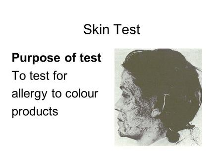 Skin Test Purpose of test To test for allergy to colour products.
