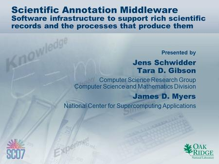 Presented by Scientific Annotation Middleware Software infrastructure to support rich scientific records and the processes that produce them Jens Schwidder.