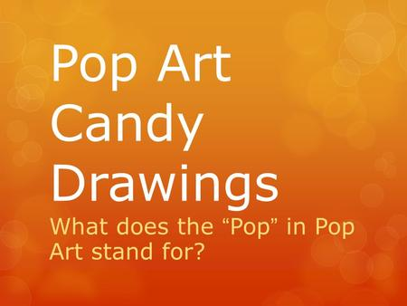 "Pop Art Candy Drawings What does the ""Pop"" in Pop Art stand for?"