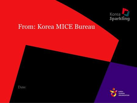 From: Korea MICE Bureau Date:. Why (Insert Your company name)should Choose Korea ? After a Careful Review, we have decided to choose Korea for the following.