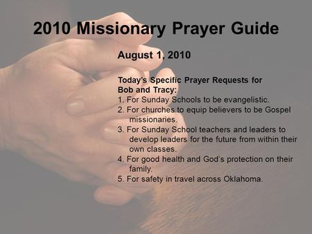 2010 Missionary Prayer Guide August 1, 2010 Today's Specific Prayer Requests for Bob and Tracy: 1. For Sunday Schools to be evangelistic. 2. For churches.