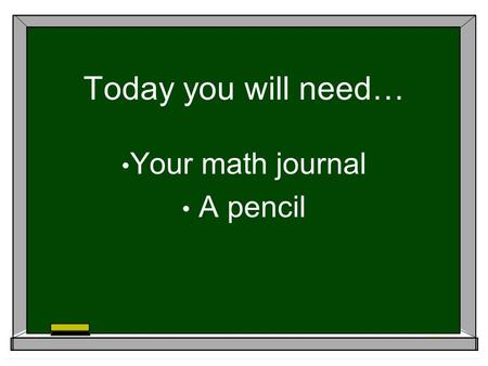 Today you will need… Your math journal A pencil. Look at the numbers in each triangle. 6 2 4 Triangle A 2 7 9 Triangle B 9 2 11 Triangle c.