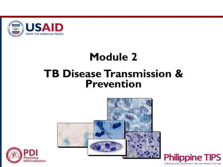 Module 2 TB Disease Transmission & Prevention. Pulmonary Tuberculosis Extra -Pulmonary TB an infectious disease caused by a microorganism called Mycobacterium.