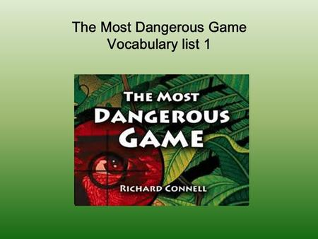 The Most Dangerous Game Vocabulary list 1. Palpable Easily perceived by the senses; capable of being touched or felt. When facing the enemy, the soldier's.