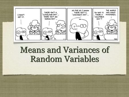 Means and Variances of Random Variables. Activity 1 : means of random Variables To see how means of random variables work, consider a random variable.