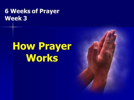 6 Weeks of Prayer Week 3 How Prayer Works. 1. Pray in the face of _________ for God's love for you is unconditional. problem s.