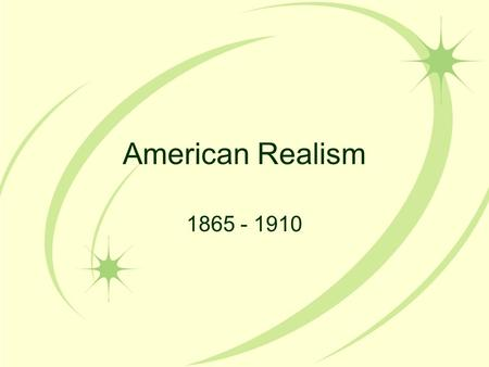 American Realism 1865 - 1910. What is Realism? Portraying everyday life without altering it through: – personal feelings – romanticism – idealism Detailed.