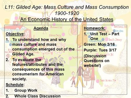 L11: Gilded Age: Mass Culture and Mass Consumption 1900-1920 An Economic History of the United States Agenda Objective: 1.To understand how and why mass.
