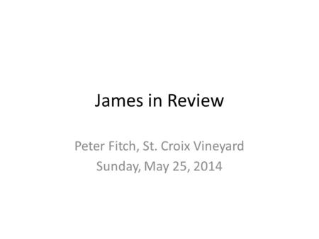 James in Review Peter Fitch, St. Croix Vineyard Sunday, May 25, 2014.