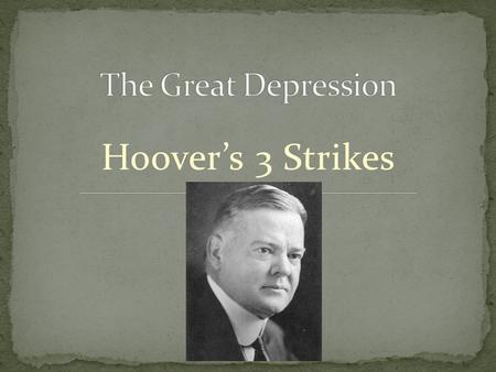 Hoover's 3 Strikes. Occurs in October 1929 3 Causes 1) Gap between rich and poor- Before the crash, 1/10 of 1% (.001) of people had the same amount of.