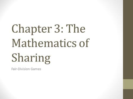 Chapter 3: The Mathematics of Sharing Fair-Division Games.
