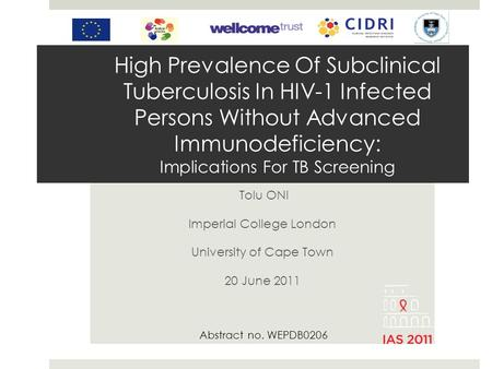 High Prevalence Of Subclinical Tuberculosis In HIV-1 Infected Persons Without Advanced Immunodeficiency: Implications For TB Screening Tolu ONI Imperial.