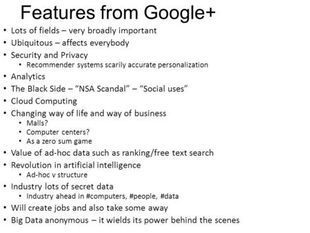 Features from Google+ Lots of fields – very broadly important Ubiquitous – affects everybody Security and Privacy Recommender systems scarily accurate.
