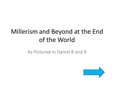 Millerism and Beyond at the End of the World As Pictured in Daniel 8 and 9.