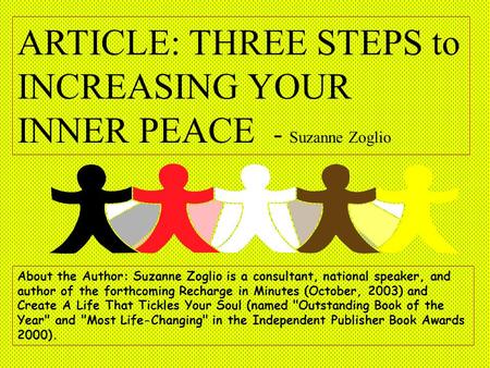 ARTICLE: THREE STEPS to INCREASING YOUR INNER PEACE - Suzanne Zoglio About the Author: Suzanne Zoglio is a consultant, national speaker, and author of.