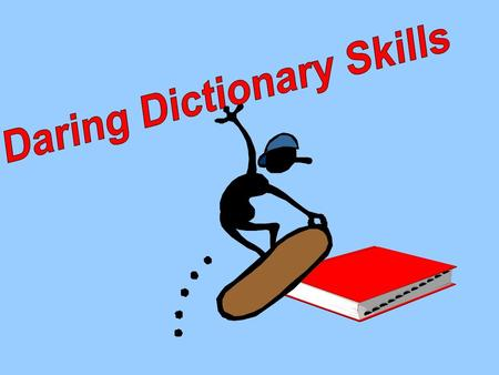 Dictionaries: guidebooks; They tell how words are used by people. It is a reference book. It gives information about words. Dictionaries have new words.