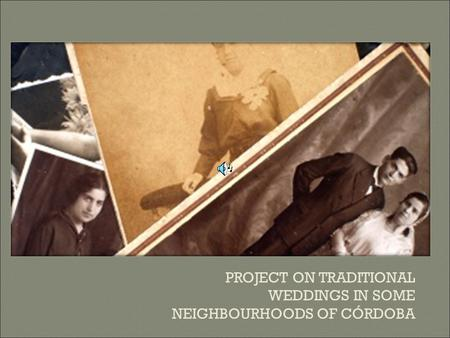 PROJECT ON TRADITIONAL WEDDINGS IN SOME NEIGHBOURHOODS OF CÓRDOBA.