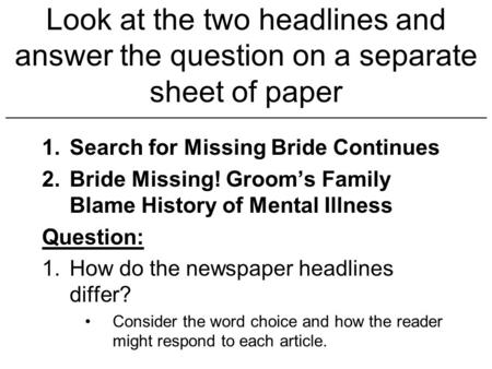 Look at the two headlines and answer the question on a separate sheet of paper __________________________________________________________________________________________________________.