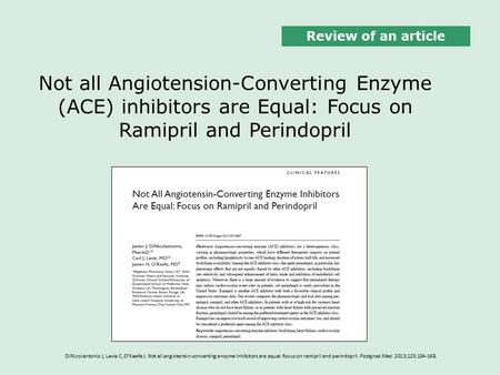 Review of an article Not all Angiotension-Converting Enzyme (ACE) inhibitors are Equal: Focus on Ramipril and Perindopril DiNicolantonio J, Lavie C, O'Keefe.