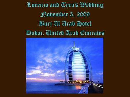 Lorenzo and Tyra's Wedding November 5, 2009 Burj Al Arab Hotel Dubai, United Arab Emirates.