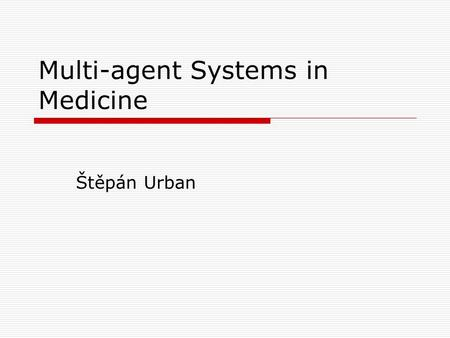 Multi-agent Systems in Medicine Štěpán Urban. Content  Introduction to Multi-agent Systems (MAS) What is an Agent? Architecture of Agent MAS Platforms.