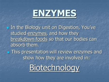 ENZYMES In the Biology unit on Digestion, You've studied enzymes, and how they breakdown foods so that our bodies can absorb them. In the Biology unit.